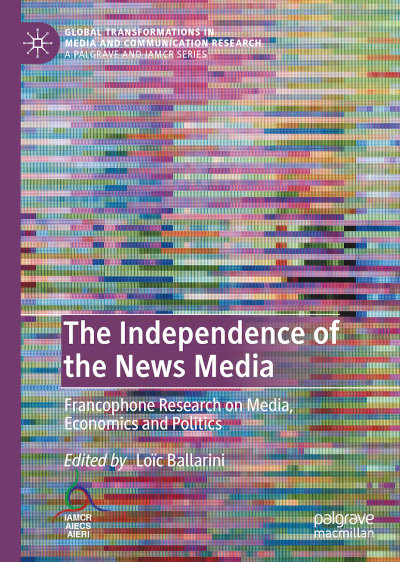 The Independence of the News Media. Francophone Research on Media, Economics and Politics (Book cover)